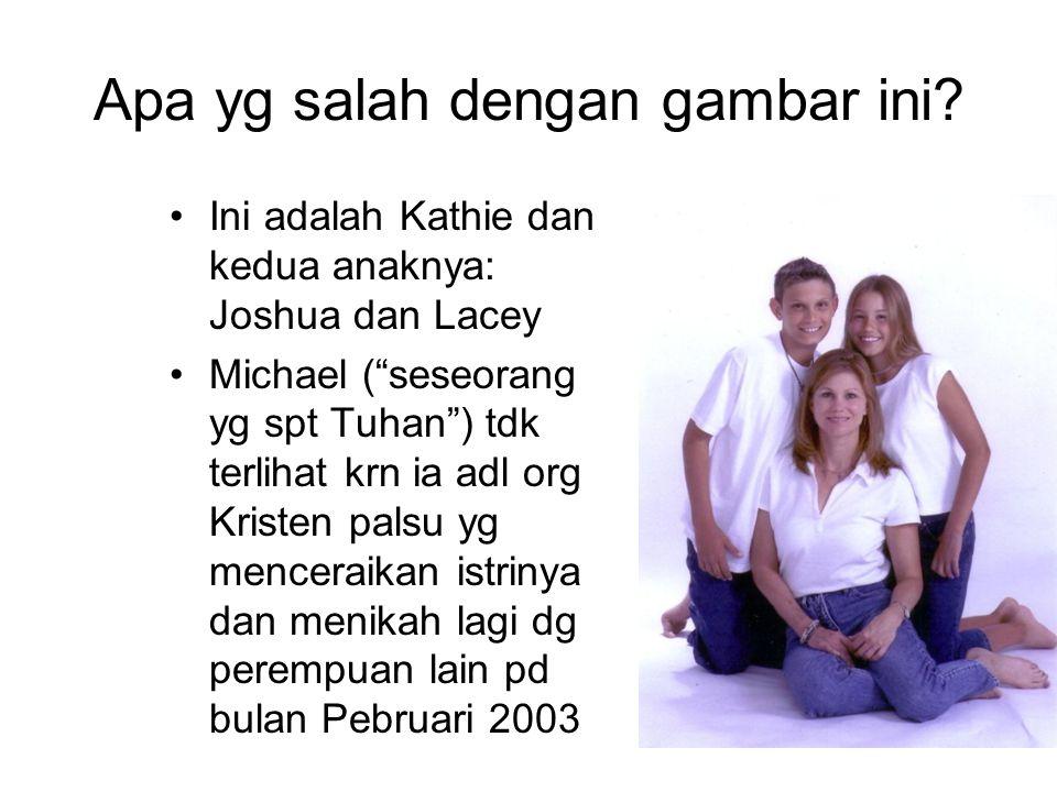"""Apa yg salah dengan gambar ini? Ini adalah Kathie dan kedua anaknya: Joshua dan Lacey Michael (""""seseorang yg spt Tuhan"""") tdk terlihat krn ia adl org K"""