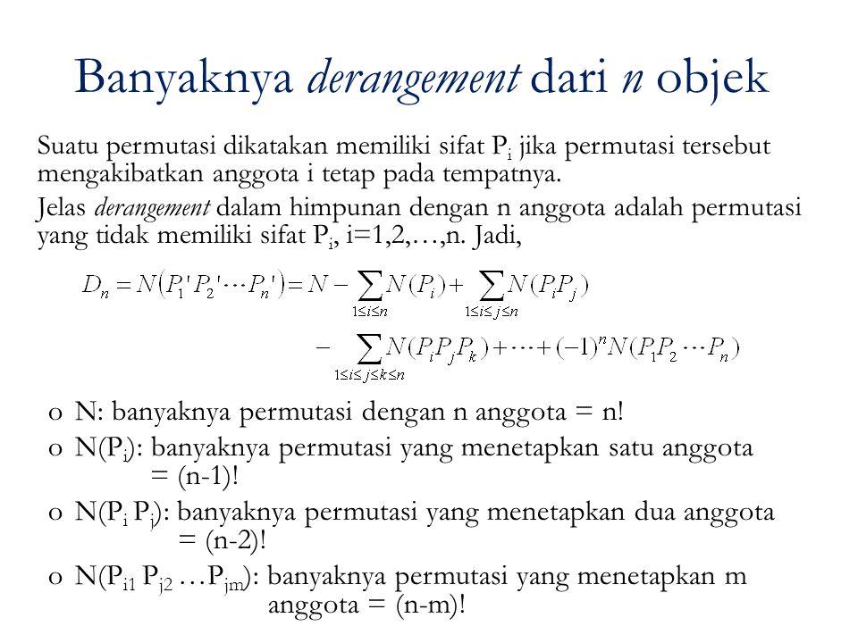 Banyaknya derangement dari n objek Suatu permutasi dikatakan memiliki sifat P i jika permutasi tersebut mengakibatkan anggota i tetap pada tempatnya.