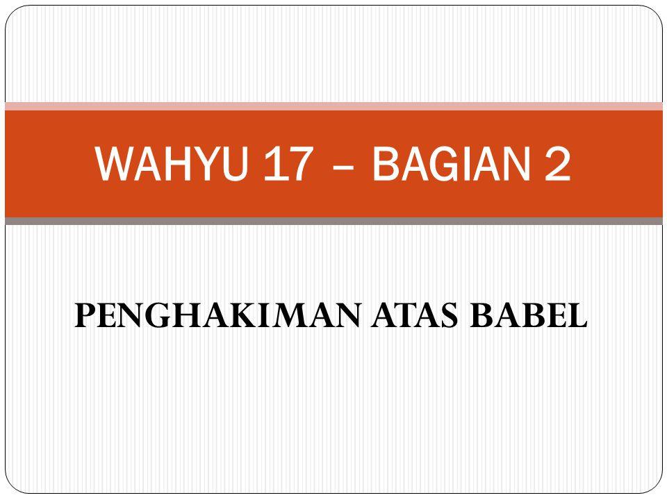 PENGHAKIMAN ATAS BABEL WAHYU 17 – BAGIAN 2