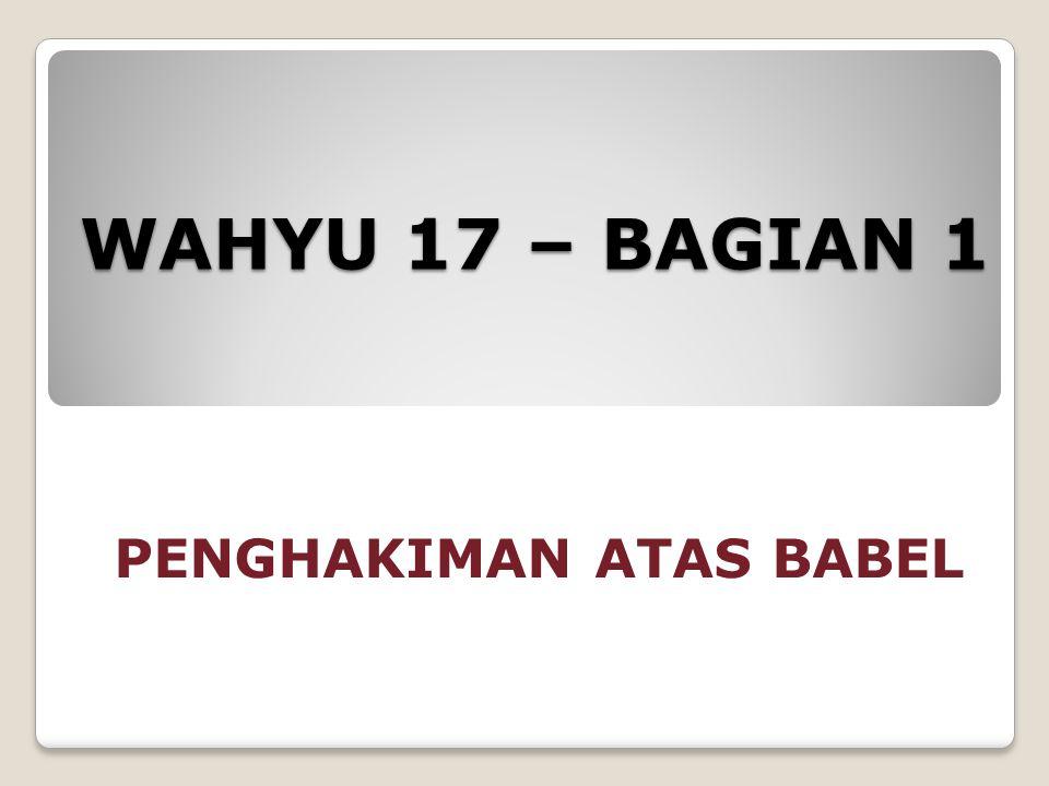 WAHYU 17 – BAGIAN 1 PENGHAKIMAN ATAS BABEL