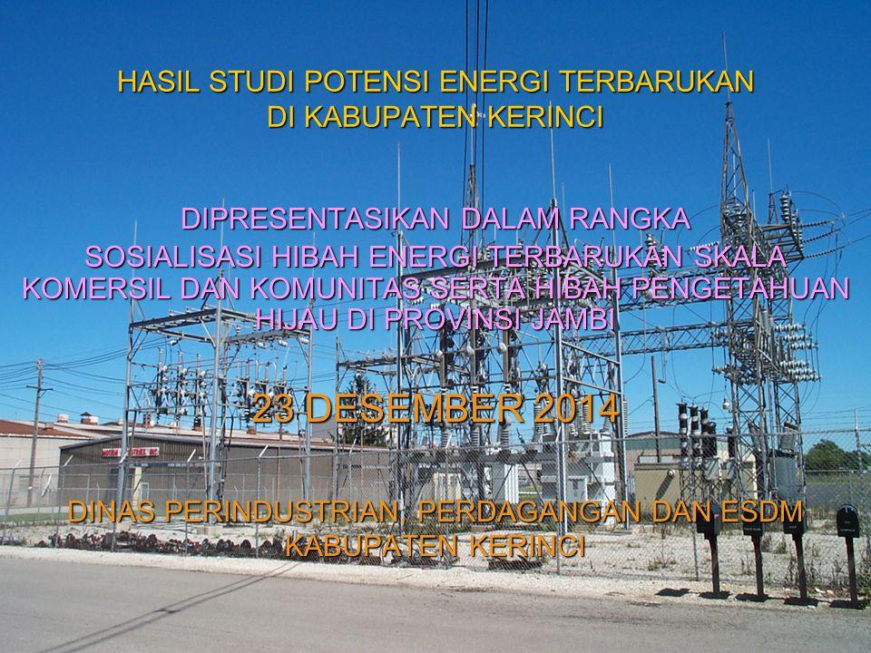 HASIL STUDI POTENSI ENERGI TERBARUKAN DI KABUPATEN KERINCI DIPRESENTASIKAN DALAM RANGKA SOSIALISASI HIBAH ENERGI TERBARUKAN SKALA KOMERSIL DAN KOMUNITAS SERTA HIBAH PENGETAHUAN HIJAU DI PROVINSI JAMBI 23 DESEMBER 2014 DINAS PERINDUSTRIAN, PERDAGANGAN DAN ESDM KABUPATEN KERINCI