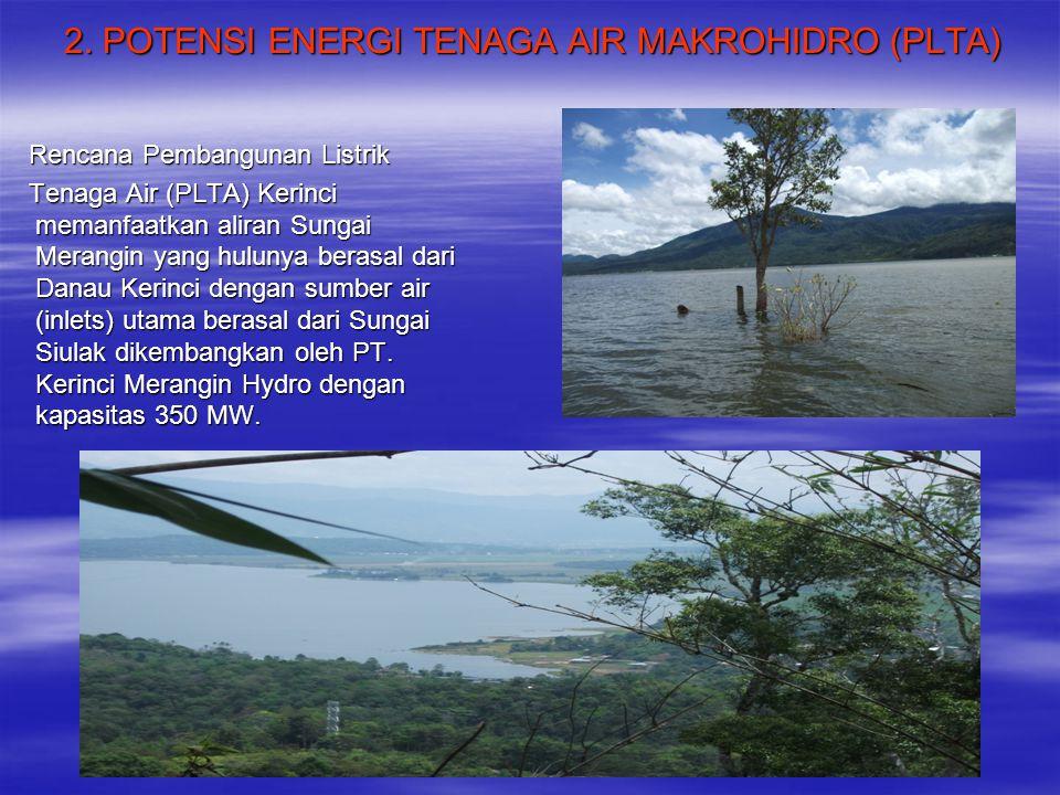 2. POTENSI ENERGI TENAGA AIR MAKROHIDRO (PLTA) Rencana Pembangunan Listrik Tenaga Air (PLTA) Kerinci memanfaatkan aliran Sungai Merangin yang hulunya