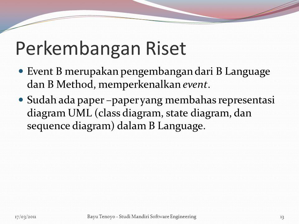 Perkembangan Riset Event B merupakan pengembangan dari B Language dan B Method, memperkenalkan event.