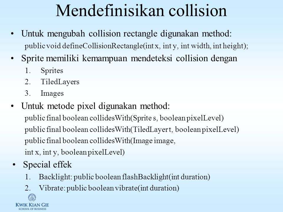 Handling collision Digunakan untuk menentukan apakah dua buah objek bertabrakan, contoh bullet dengan target.