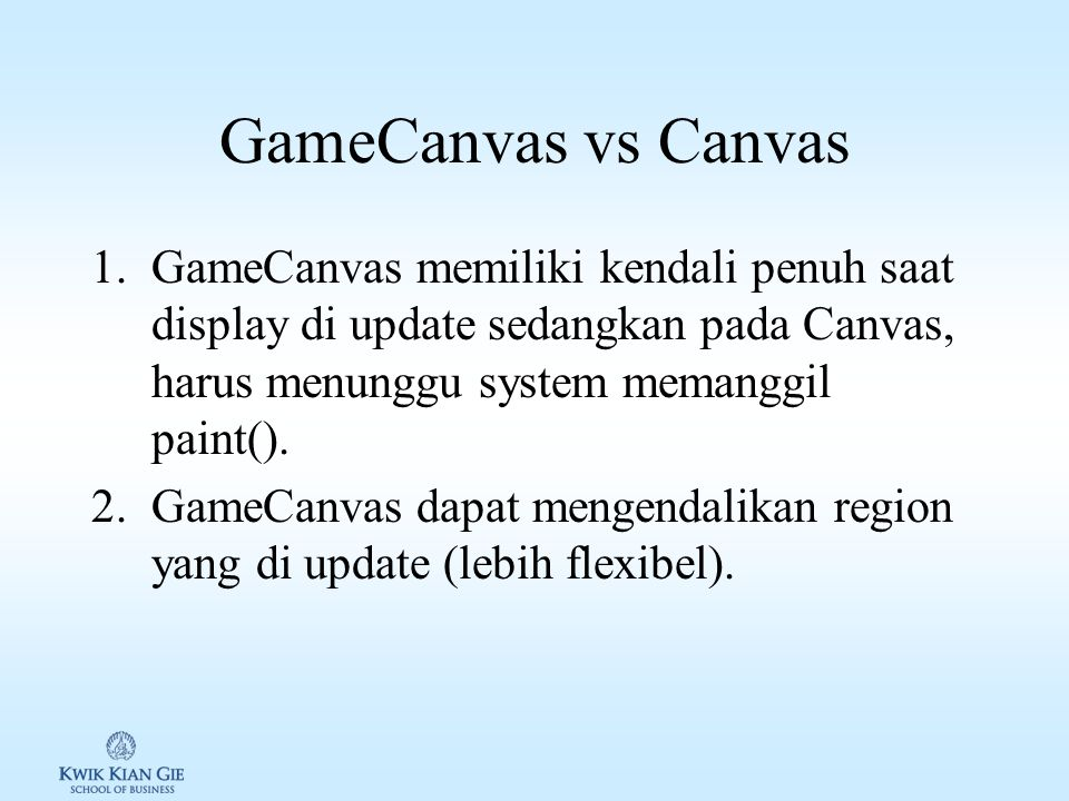 Class pada lcdui.game 1.GameCanvas: memberikan dasar untuk game user interface termasuk off-screen graphics buffer dan membaca status key. 2.Layer: cl
