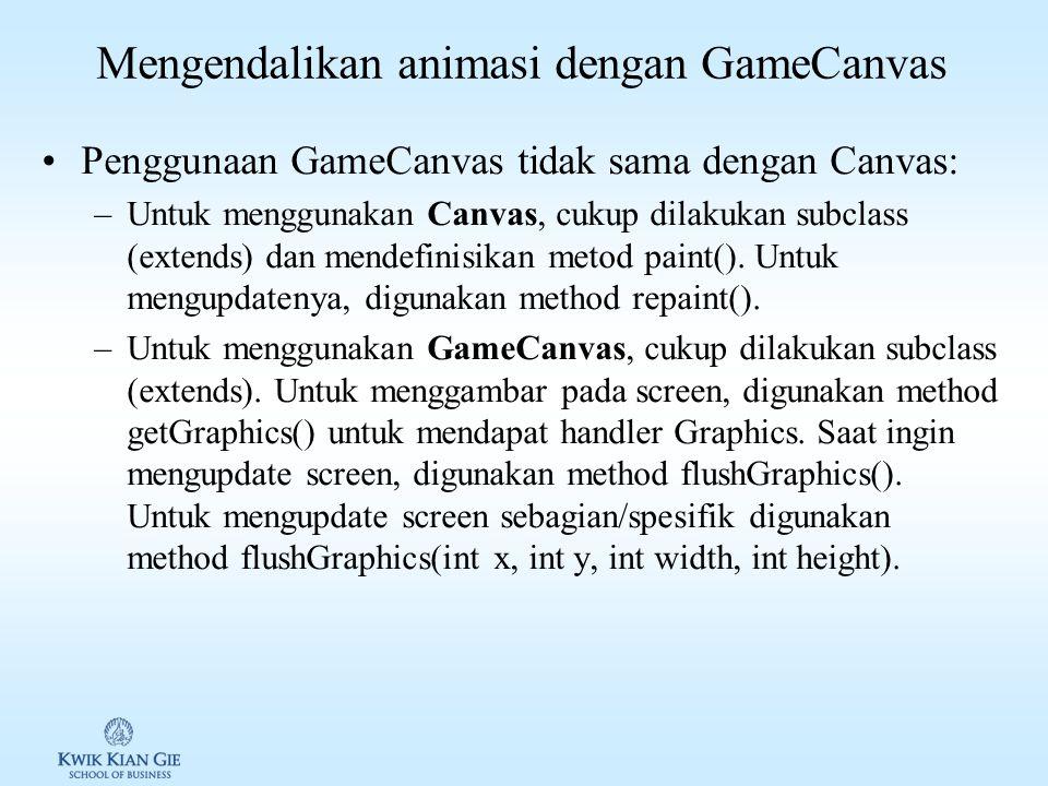 GameCanvas vs Canvas 1.GameCanvas memiliki kendali penuh saat display di update sedangkan pada Canvas, harus menunggu system memanggil paint().