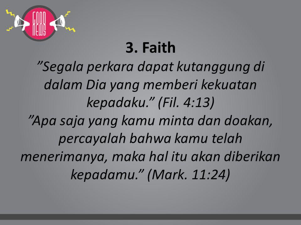3. Faith Segala perkara dapat kutanggung di dalam Dia yang memberi kekuatan kepadaku. (Fil.
