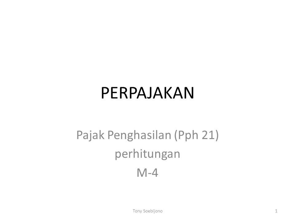 PERPAJAKAN Pajak Penghasilan (Pph 21) perhitungan M-4 1Tony Soebijono