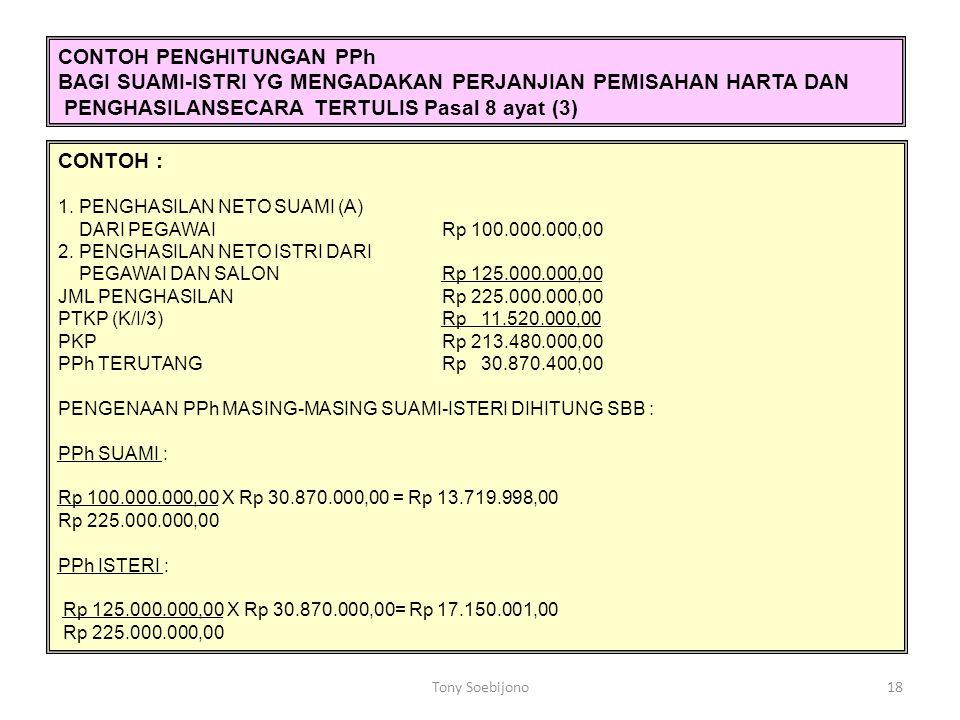 18 CONTOH : 1. PENGHASILAN NETO SUAMI (A) DARI PEGAWAI Rp 100.000.000,00 2. PENGHASILAN NETO ISTRI DARI PEGAWAI DAN SALON Rp 125.000.000,00 JML PENGHA