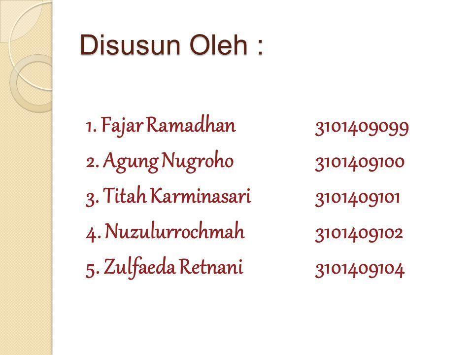 Disusun Oleh : 1.Fajar Ramadhan3101409099 2. Agung Nugroho3101409100 3.