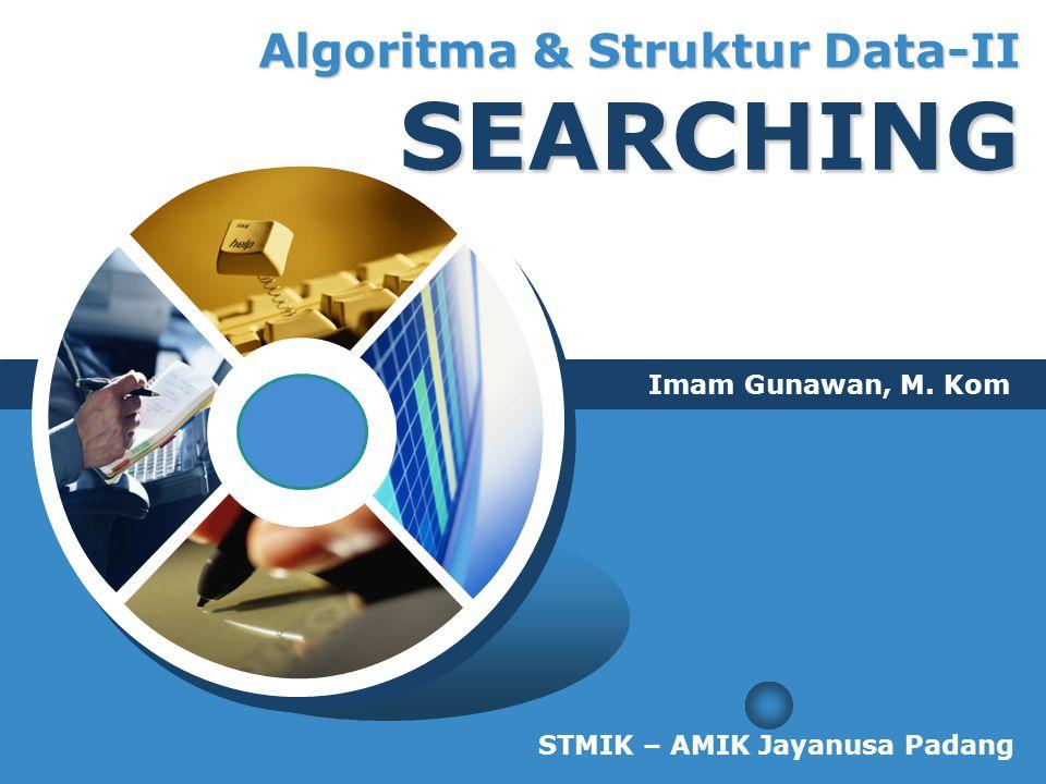 LOGO Algoritma & Struktur Data-II SEARCHING Imam Gunawan, M. Kom STMIK – AMIK Jayanusa Padang