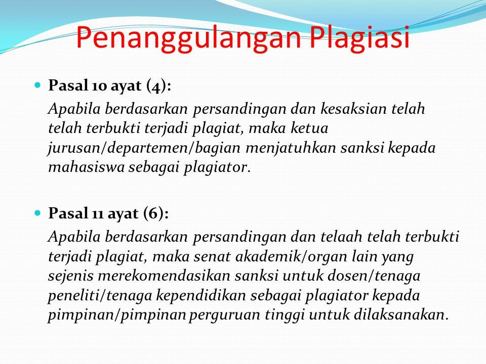 Penanggulangan Plagiasi Pasal 10 ayat (4): Apabila berdasarkan persandingan dan kesaksian telah telah terbukti terjadi plagiat, maka ketua jurusan/departemen/bagian menjatuhkan sanksi kepada mahasiswa sebagai plagiator.