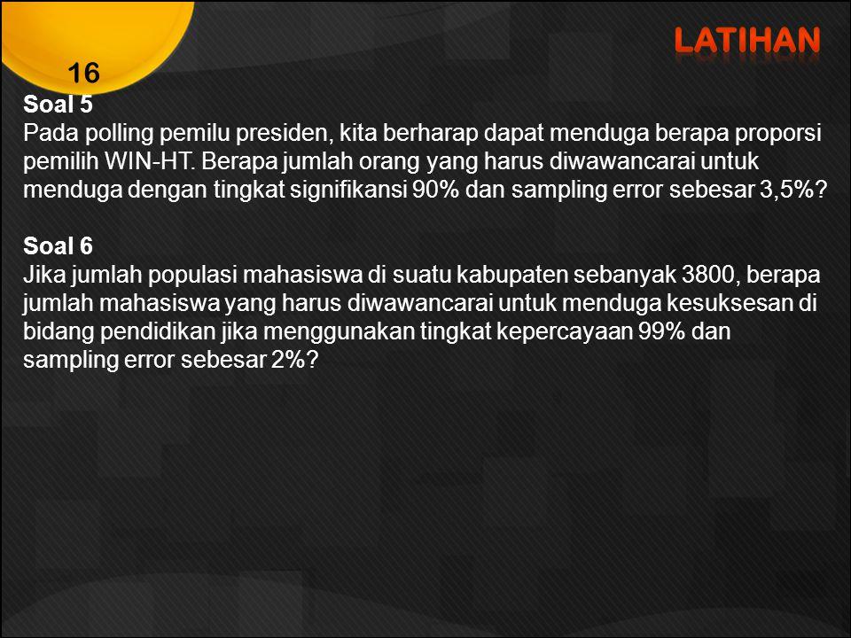 Soal 5 Pada polling pemilu presiden, kita berharap dapat menduga berapa proporsi pemilih WIN-HT. Berapa jumlah orang yang harus diwawancarai untuk men