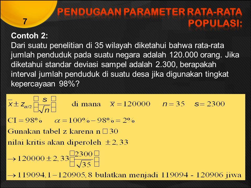 Contoh 2: Dari suatu penelitian di 35 wilayah diketahui bahwa rata-rata jumlah penduduk pada suatu negara adalah 120.000 orang. Jika diketahui standar