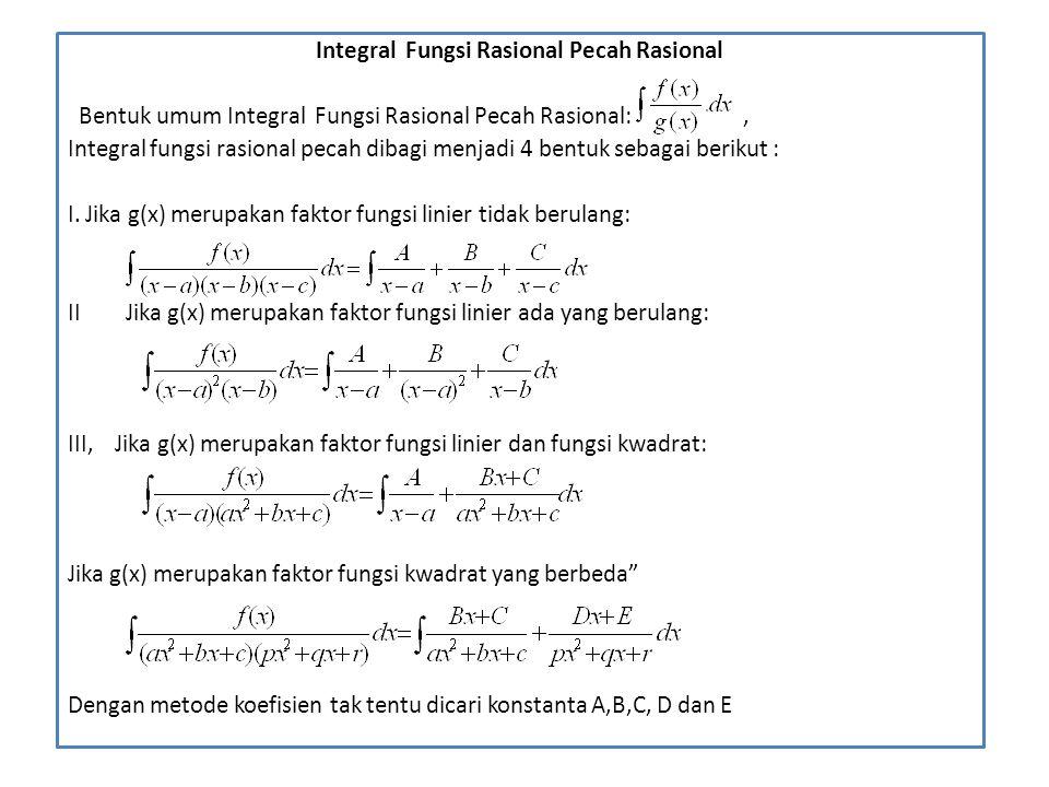 Integral Fungsi Rasional Pecah Rasional Bentuk umum Integral Fungsi Rasional Pecah Rasional:, Integral fungsi rasional pecah dibagi menjadi 4 bentuk s