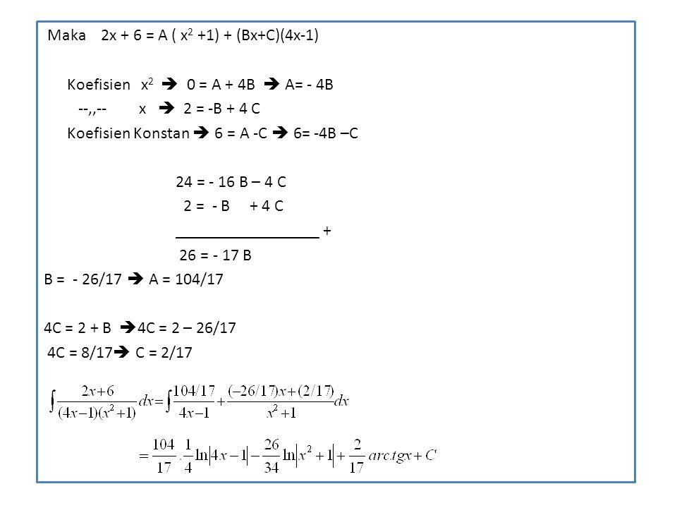 Maka 2x + 6 = A ( x 2 +1) + (Bx+C)(4x-1) Koefisien x 2  0 = A + 4B  A= - 4B --,,-- x  2 = -B + 4 C Koefisien Konstan  6 = A -C  6= -4B –C 24 = -