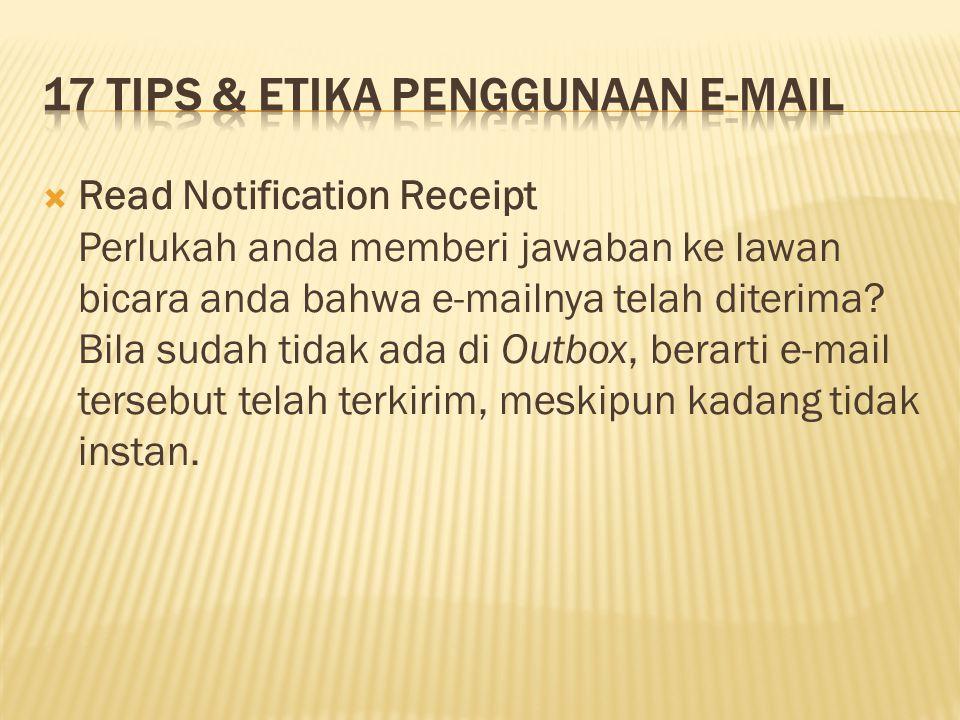  Read Notification Receipt Perlukah anda memberi jawaban ke lawan bicara anda bahwa e-mailnya telah diterima? Bila sudah tidak ada di Outbox, berarti