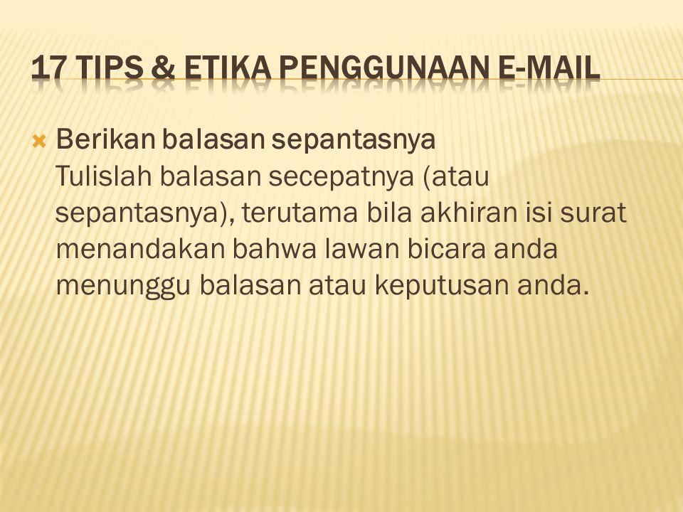  Berikan balasan sepantasnya Tulislah balasan secepatnya (atau sepantasnya), terutama bila akhiran isi surat menandakan bahwa lawan bicara anda menun