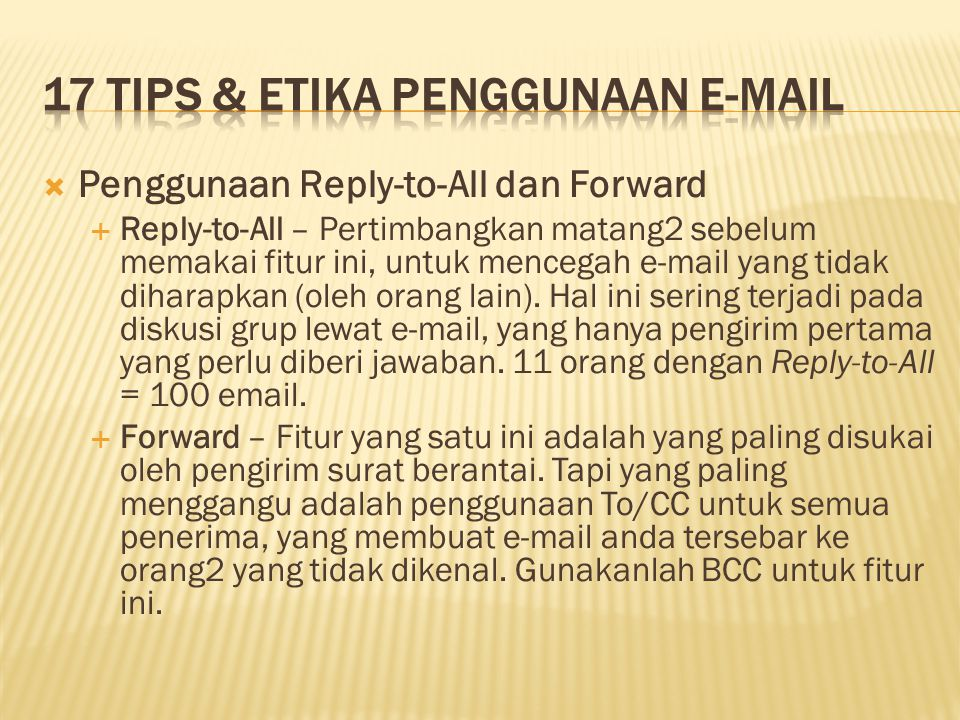  Penggunaan Reply-to-All dan Forward  Reply-to-All – Pertimbangkan matang2 sebelum memakai fitur ini, untuk mencegah e-mail yang tidak diharapkan (o