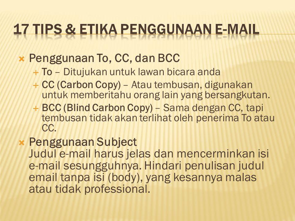  Penggunaan To, CC, dan BCC  To – Ditujukan untuk lawan bicara anda  CC (Carbon Copy) – Atau tembusan, digunakan untuk memberitahu orang lain yang