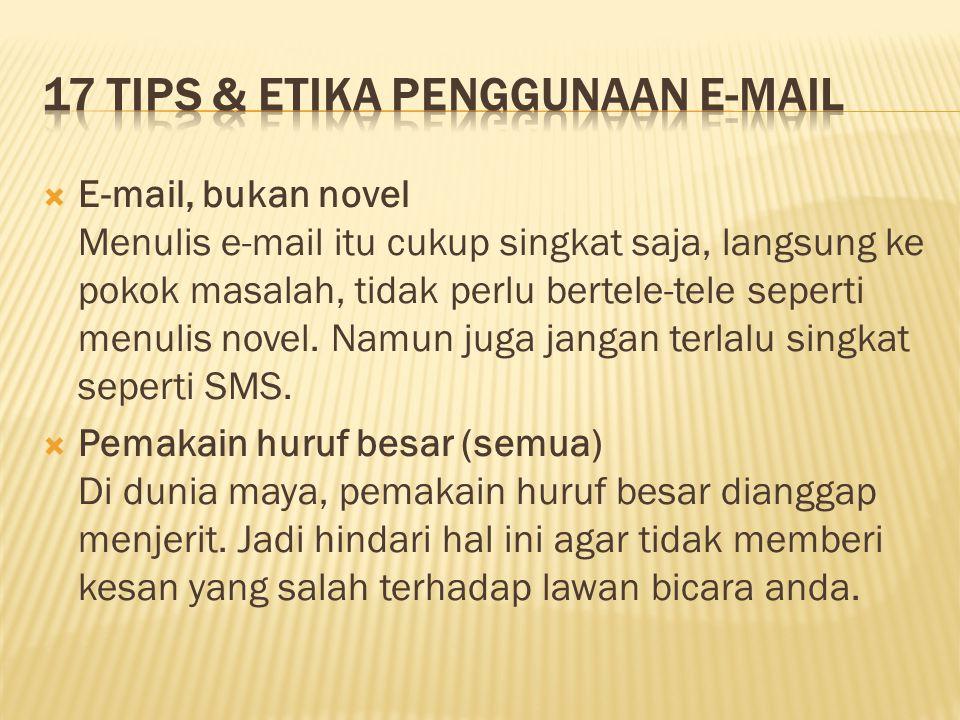 E-mail, bukan novel Menulis e-mail itu cukup singkat saja, langsung ke pokok masalah, tidak perlu bertele-tele seperti menulis novel. Namun juga jan