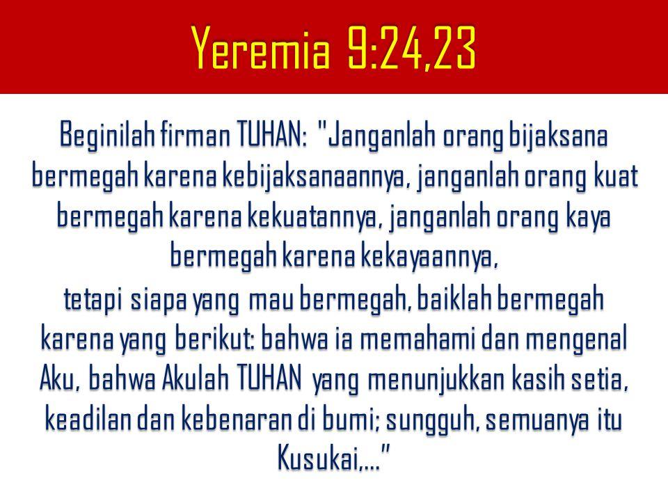 Yeremia 9:24,23 Beginilah firman TUHAN: