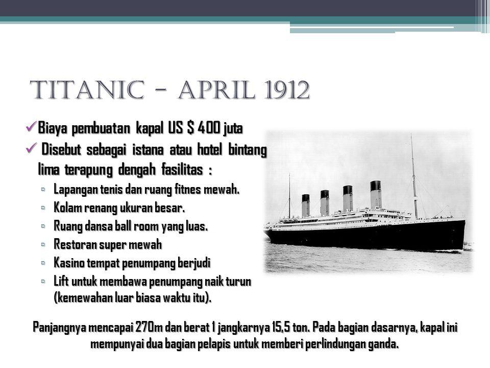 TITANIC - April 1912 Dirancang untuk menghadapi segala kemungkinan, Jika terjadi tabrakan, kapal akan tetap bisa terapung di laut!.