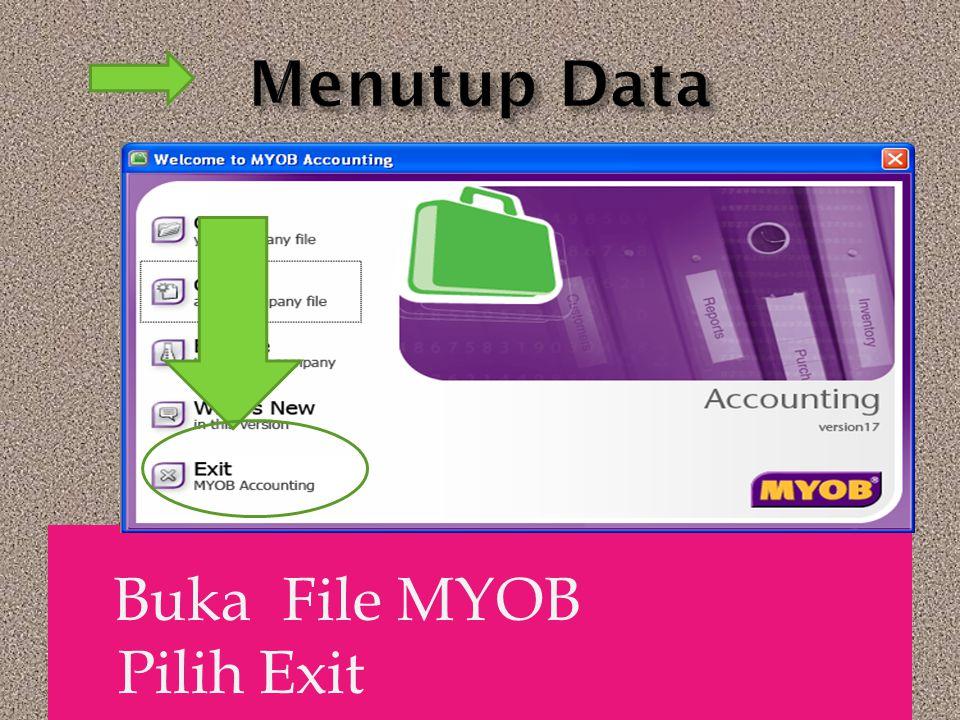 Buka File MYOB Pilih Exit