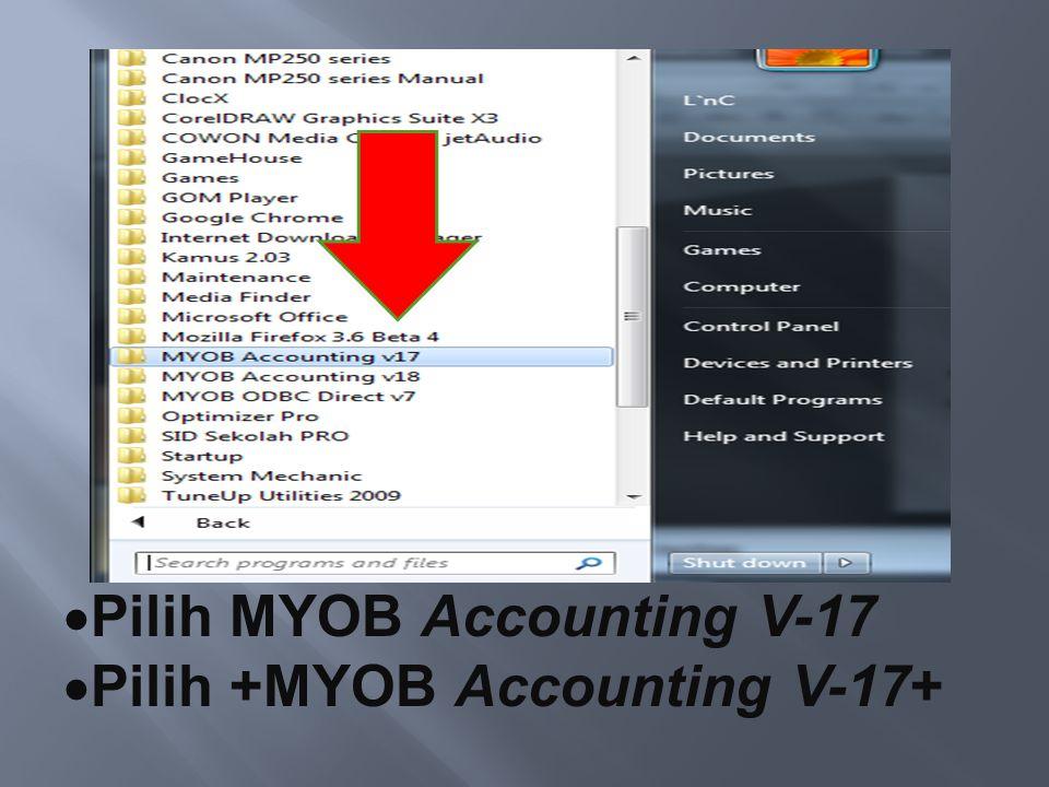  Pilih MYOB Accounting V-17  Pilih +MYOB Accounting V-17+