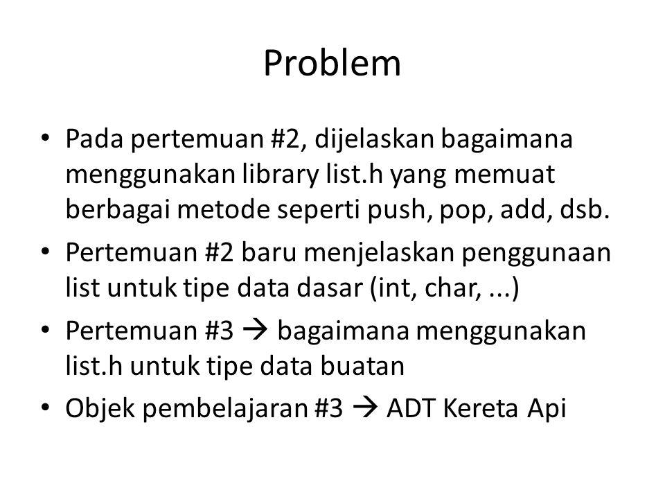 Problem Pada pertemuan #2, dijelaskan bagaimana menggunakan library list.h yang memuat berbagai metode seperti push, pop, add, dsb. Pertemuan #2 baru