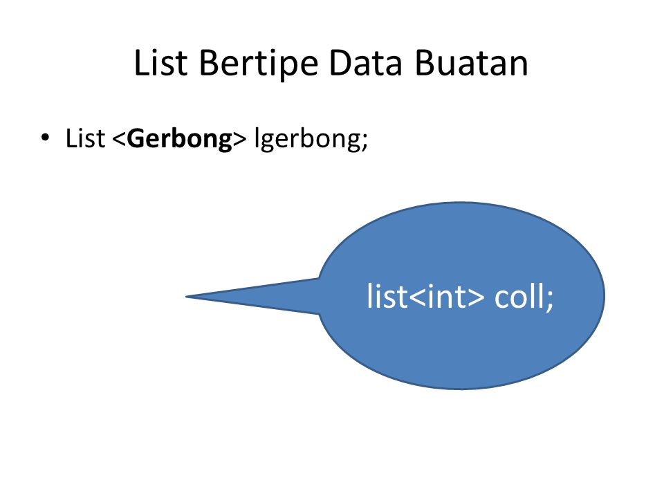 List Bertipe Data Buatan List lgerbong; list coll;