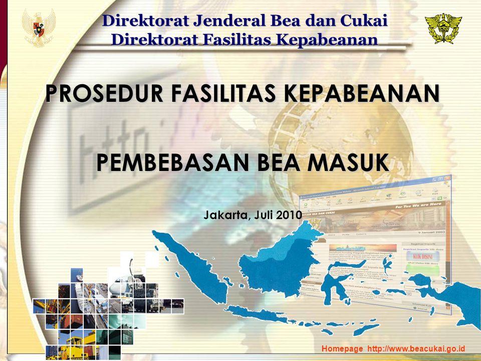 Direktorat Jenderal Bea dan Cukai Direktorat Fasilitas Kepabeanan Homepage http://www.beacukai.go.id PROSEDUR FASILITAS KEPABEANAN PEMBEBASAN BEA MASUK Jakarta, Juli 2010