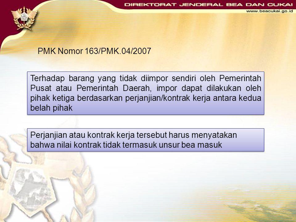 PMK Nomor 163/PMK.04/2007 Subjek penerima fasilitas: Pemerintah Pusat; Pemerintah Daerah Subjek penerima fasilitas: Pemerintah Pusat; Pemerintah Daera