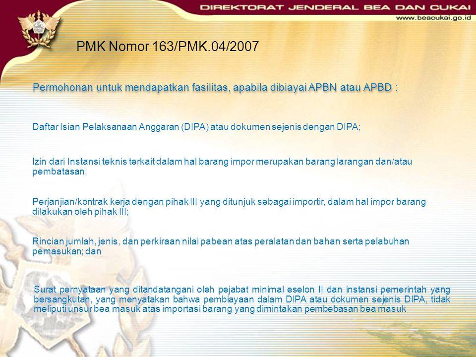 PMK Nomor 163/PMK.04/2007 Terhadap barang yang tidak diimpor sendiri oleh Pemerintah Pusat atau Pemerintah Daerah, impor dapat dilakukan oleh pihak ke