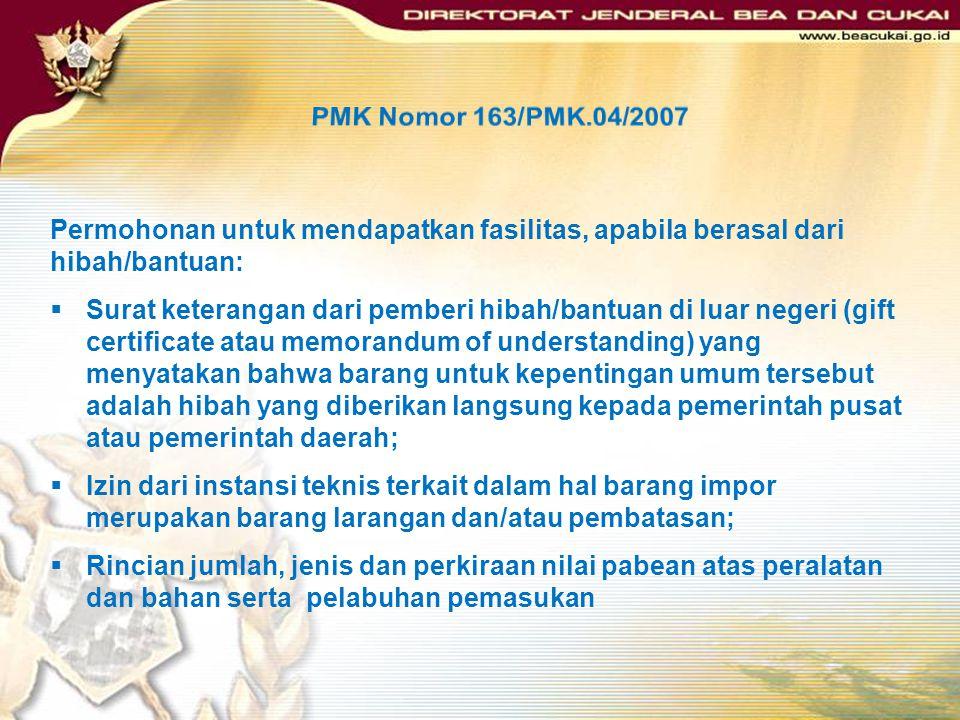 PMK Nomor 163/PMK.04/2007 Permohonan untuk mendapatkan fasilitas, apabila dibiayai APBN atau APBD : Daftar Isian Pelaksanaan Anggaran (DIPA) atau doku