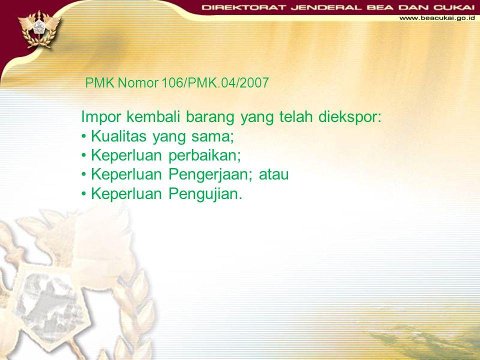 IMPOR KEMBALI BARANG YANG TELAH DIEKSPOR DASAR HUKUM : Pasal 26 ayat (1) huruf h Undang-Undang Nomor 17 Tahun 2006; Peraturan Menteri Keuangan Nomor: