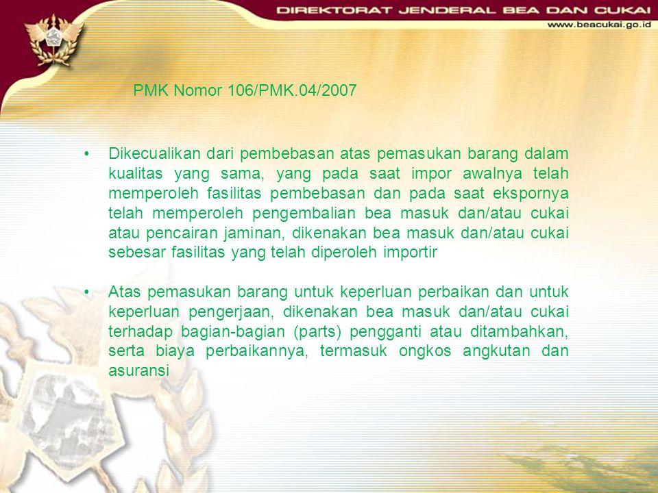 PMK Nomor 106/PMK.04/2007 Impor kembali barang yang telah diekspor: Kualitas yang sama; Keperluan perbaikan; Keperluan Pengerjaan; atau Keperluan Peng