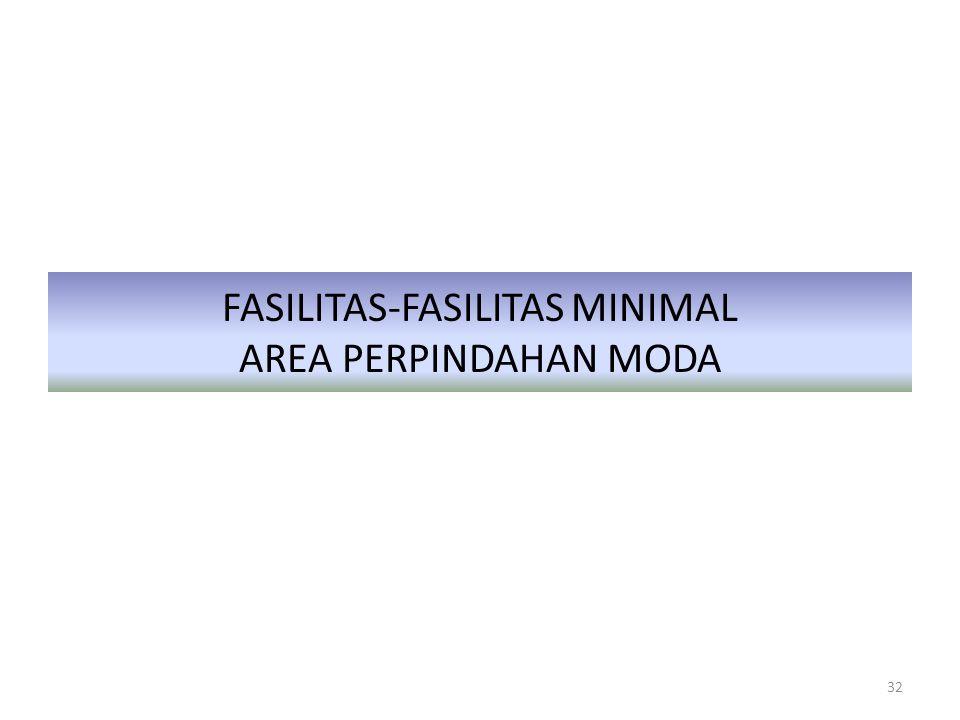 FASILITAS-FASILITAS MINIMAL AREA PERPINDAHAN MODA 32