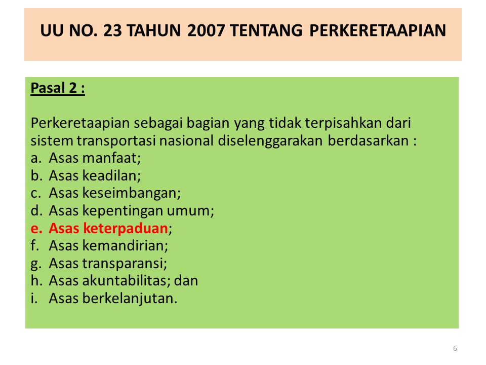 UU NO. 23 TAHUN 2007 TENTANG PERKERETAAPIAN 6 Pasal 2 : Perkeretaapian sebagai bagian yang tidak terpisahkan dari sistem transportasi nasional diselen