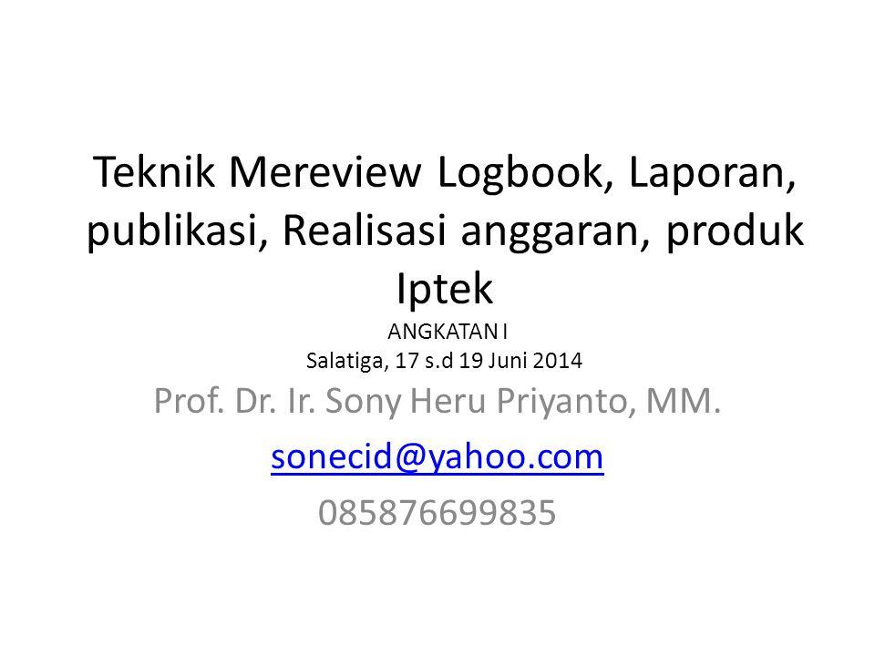 Teknik Mereview Logbook, Laporan, publikasi, Realisasi anggaran, produk Iptek ANGKATAN I Salatiga, 17 s.d 19 Juni 2014 Prof. Dr. Ir. Sony Heru Priyant