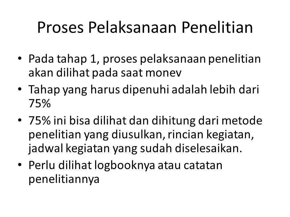 Proses Pelaksanaan Penelitian Pada tahap 1, proses pelaksanaan penelitian akan dilihat pada saat monev Tahap yang harus dipenuhi adalah lebih dari 75%