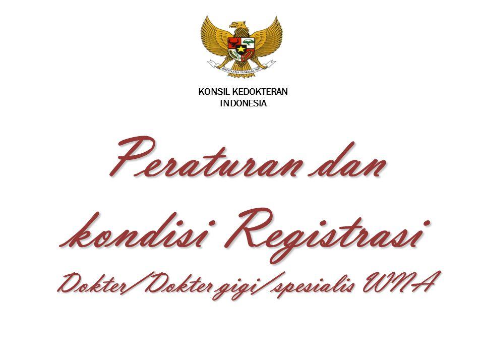 KONSIL KEDOKTERAN INDONESIA Peraturan dan kondisi Registrasi Dokter/Dokter gigi/spesialis WNA