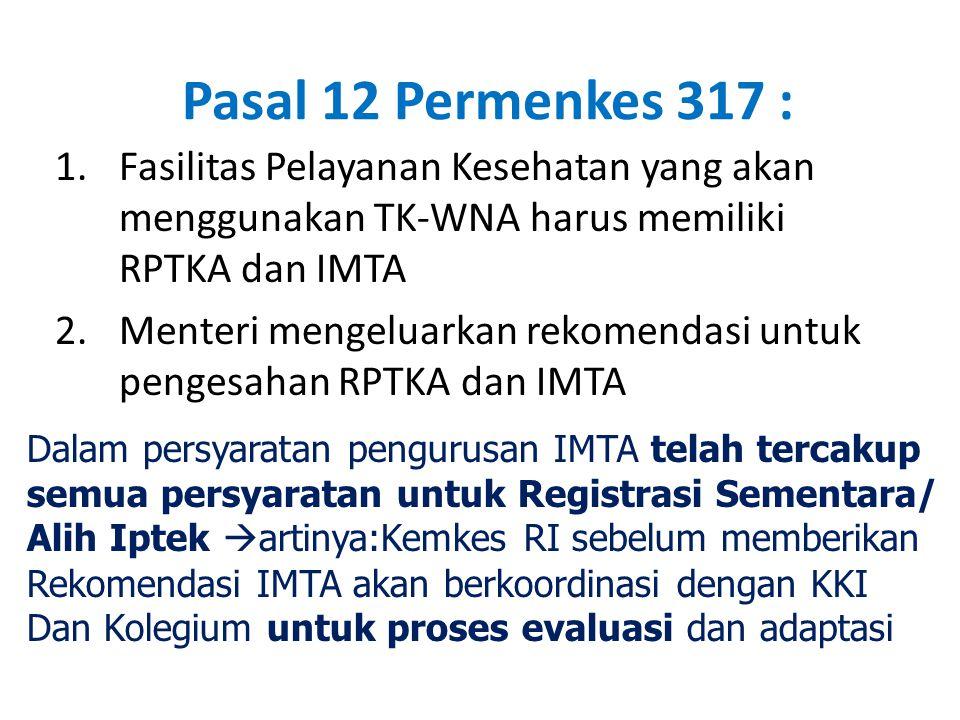 Pasal 12 Permenkes 317 : 1.Fasilitas Pelayanan Kesehatan yang akan menggunakan TK-WNA harus memiliki RPTKA dan IMTA 2.Menteri mengeluarkan rekomendasi