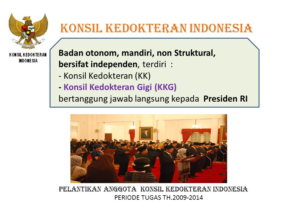 KONSIL KEDOKTERAN INDONESIA Badan otonom, mandiri, non Struktural, bersifat independen, terdiri : - Konsil Kedokteran (KK) - Konsil Kedokteran Gigi (K