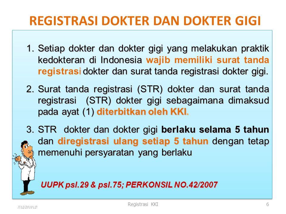 1.Setiap dokter dan dokter gigi yang melakukan praktik kedokteran di Indonesia i dokter dan surat tanda registrasi dokter gigi. 1.Setiap dokter dan do