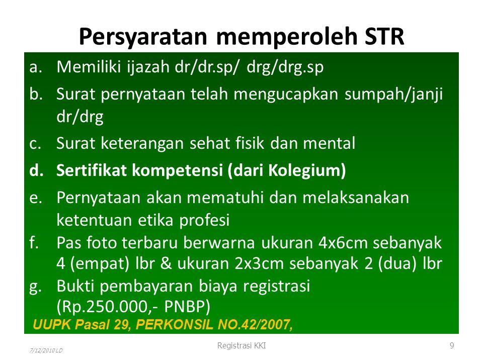Persyaratan memperoleh STR a.Memiliki ijazah dr/dr.sp/ drg/drg.sp b.Surat pernyataan telah mengucapkan sumpah/janji dr/drg c.Surat keterangan sehat fi
