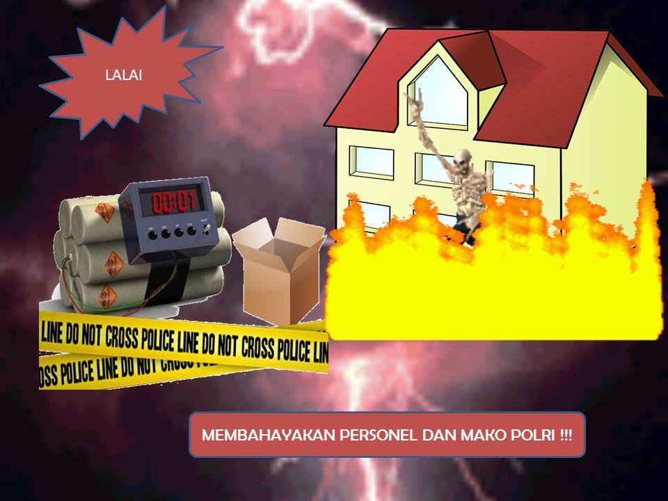 LALAI MEMBAHAYAKAN PERSONEL DAN MAKO POLRI !!!