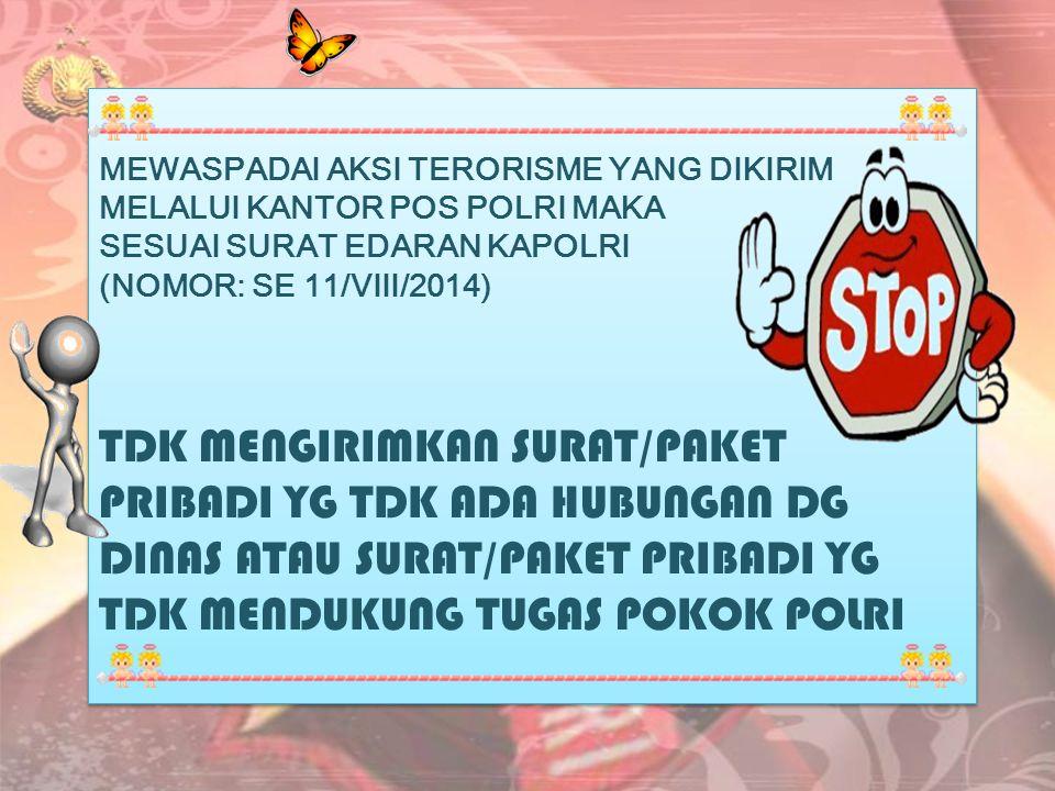 MEWASPADAI AKSI TERORISME YANG DIKIRIM MELALUI KANTOR POS POLRI MAKA SESUAI SURAT EDARAN KAPOLRI (NOMOR: SE 11/VIII/2014) TDK MENGIRIMKAN SURAT/PAKET