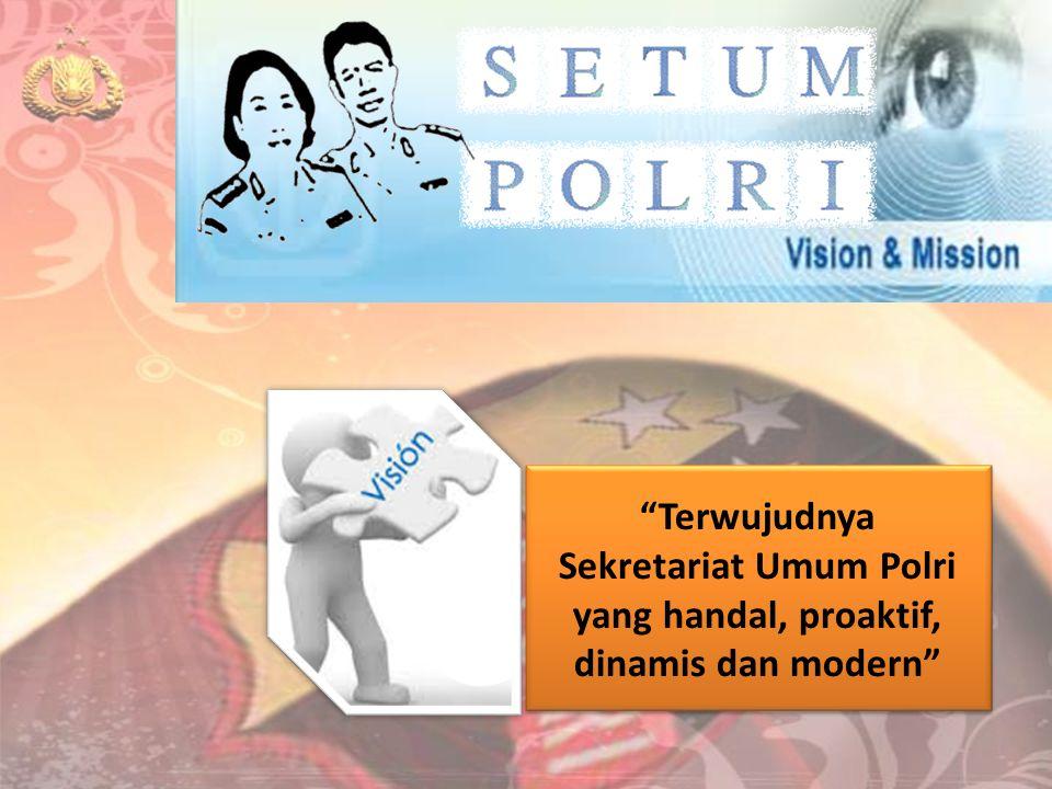 """""""Terwujudnya Sekretariat Umum Polri yang handal, proaktif, dinamis dan modern"""""""