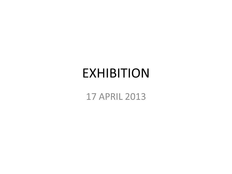 EXHIBITION 17 APRIL 2013